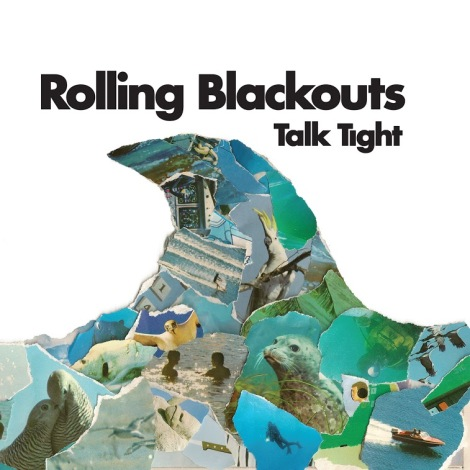 rolling blackouts talk tight